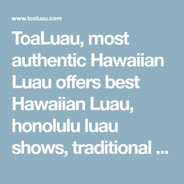 ToaLuau, Most Authentic Hawaiian Luau Offers Best Hawaiian Luau, Honolulu  Luau Shows, Traditional