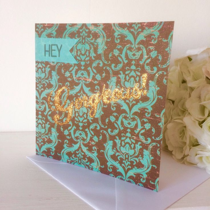 'Hey Gorgeous!' brand new design, featuring stunning copper glitter calligraphy text.