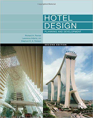Hotel Design, Planning and Development: Amazon.co.uk: Richard Penner, Lawrence Adams, Stephani K. A. Robson: 9780080966991: Books