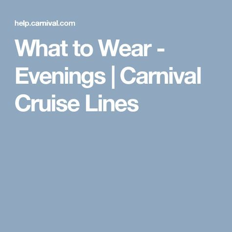 What to Wear - Evenings | Carnival Cruise Lines