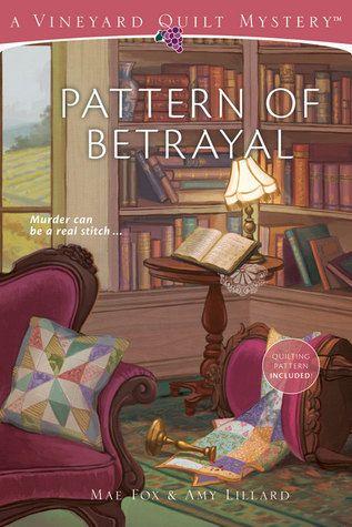 PATTERN OF BETRAYAL (VINEYARD QUILT MYSTERIES, BOOK #2) BY MAE FOX & AMY LILLARD: BOOK REVIEW