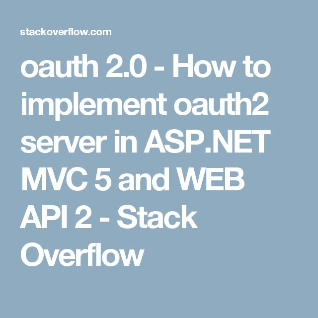 oauth 2.0 - How to implement oauth2 server in ASP.NET MVC 5 and WEB API 2 - Stack Overflow