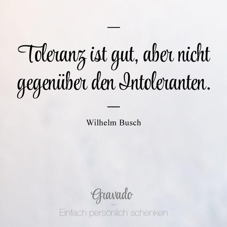 """""""Toleranz ist gut, aber nicht gegenüber den Intoleranten."""" - Wilhelm Busch"""