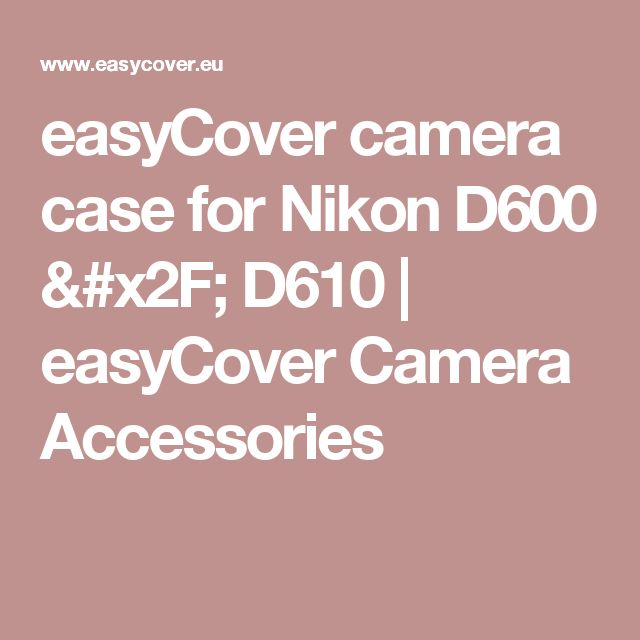 easyCover camera case for Nikon D600 / D610 | easyCover Camera Accessories