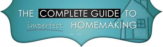 The Complete Guide to Imperfect Homemaking - http://www.imperfecthomemaking.com/