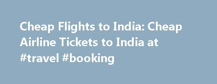 """Cheap Flights to India: Cheap Airline Tickets to India at #travel #booking http://travel.remmont.com/cheap-flights-to-india-cheap-airline-tickets-to-india-at-travel-booking/  #cheapest air ticket # Cheap Flights to India Last Updated On: 6/17/2014 Air-Savings strives to give travelers the opportunity to see """"the India that Indians know."""" And that opportunity starts by offering Air-Savings customers cheap flights to India at better rates than competitors. As the premier online India travel…"""