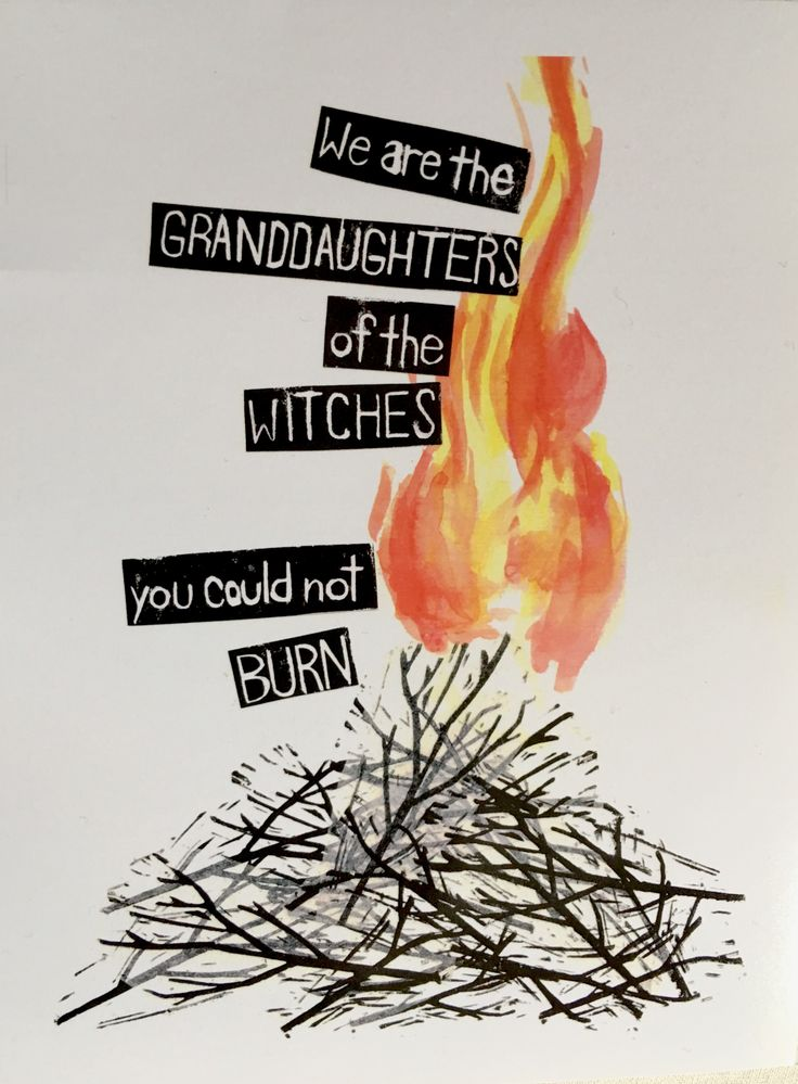 we are the granddaughters of the witches you could not burn. Strong women raise strong daughters.