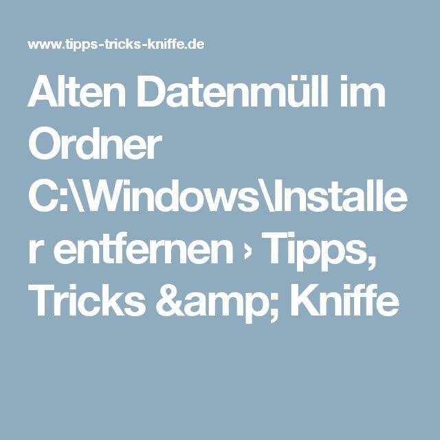 Alten Datenmüll im Ordner C:\Windows\Installer entfernen › Tipps, Tricks & Kniffe