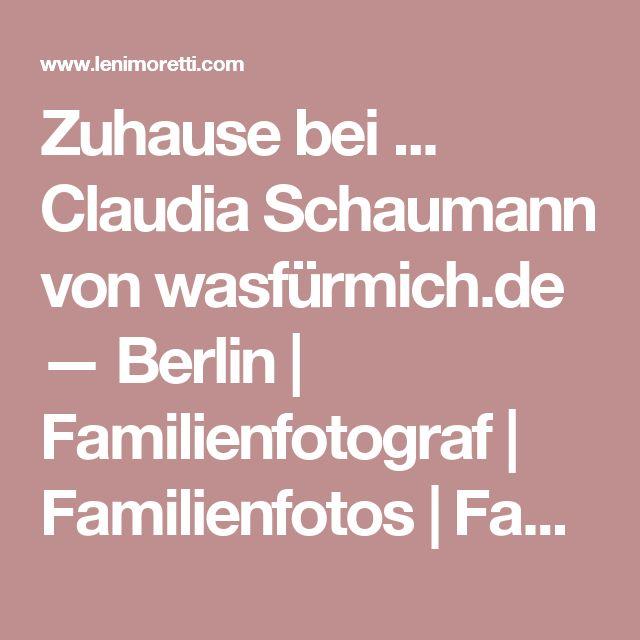 Zuhause bei ... Claudia Schaumann von wasfürmich.de — Berlin | Familienfotograf | Familienfotos | Familienfotografie | Familienbilder