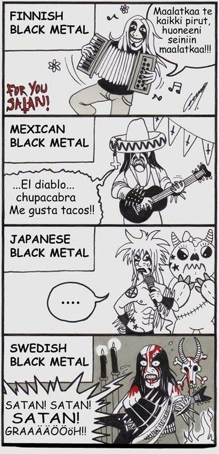 "Black Metal Across The World, I love the spanish one, ""The Devil, Goat Sucker, I like tacos"""