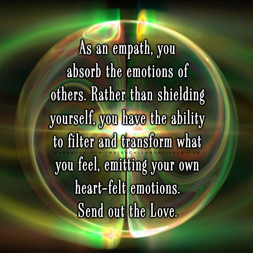 """Ground and center yourself, be aware of your own feelings, use your ""shield"" as if it is a filter, and transform those emotions, sending it back with love. Smiling, humming, laughing, and dancing are all ways to raise your vibes, amplifying what you are transmitting. If you are aware of your #empathy skills, then you have the ability to be a positive change and help transform the world."" —Mama Indigo"
