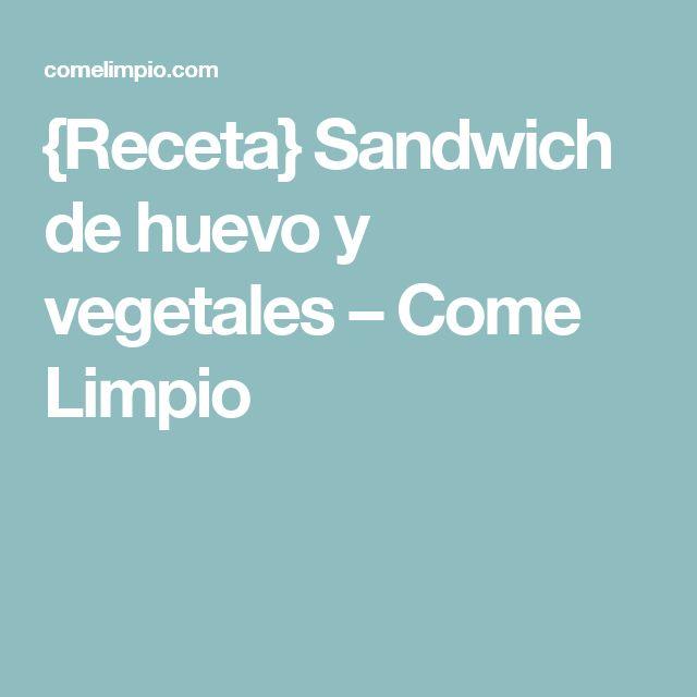 {Receta} Sandwich de huevo y vegetales – Come Limpio