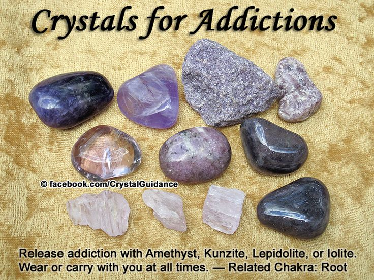 Crystal Guidance: Crystal Tips and Prescriptions - Addictions. Top Recommended Crystals: Amethyst, Kunzite, Lepidolite, or Iolite. Additional Crystal Recommendations: Sugilite, Hematite, or Smoky Quartz.  Addictions are associated with the Root chakra. Wear or carry with you at all times.