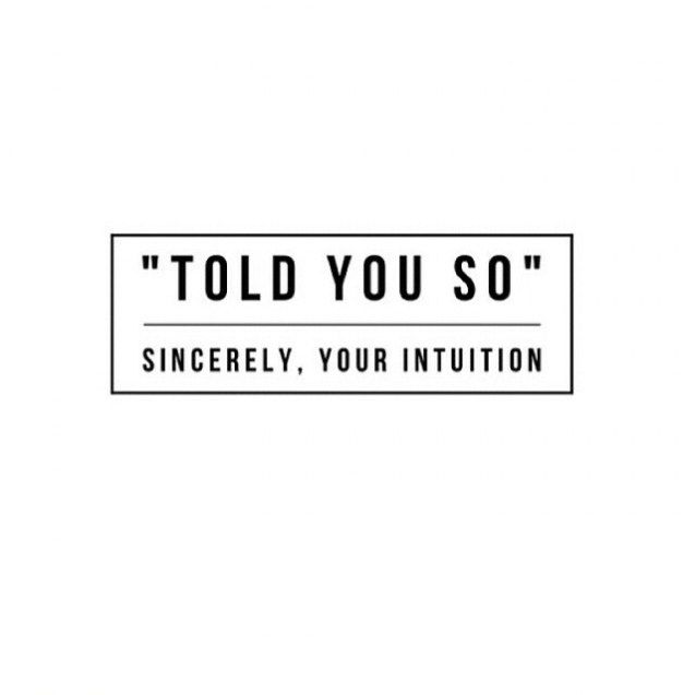 """Told you so."" Sincerely, Your Intuition. #wisdom #affirmation"