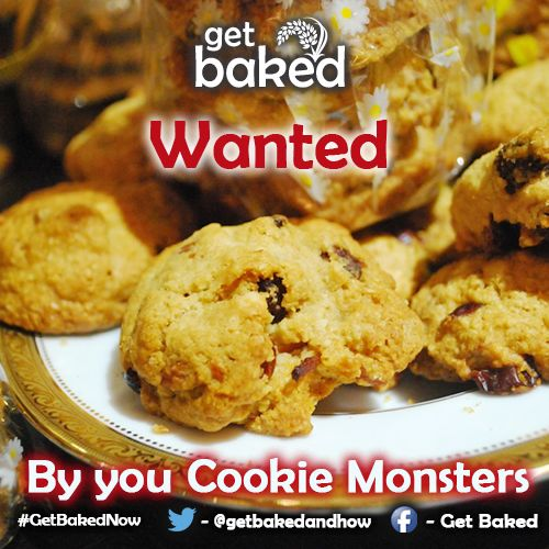Are you a Cookie Monster! If yes then #GetBakedNow
