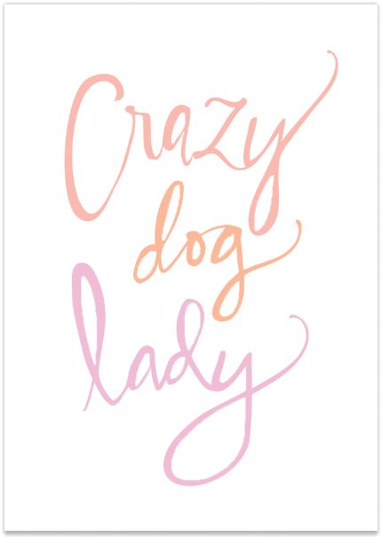Crazy Dog Lady Print // *** Pretty Fluffy Shop SALE: 50% OFF All Dog Lovers Prints *** Use the code PFFLASH50 & shop here: http://prettyfluffy.com/shop/prints