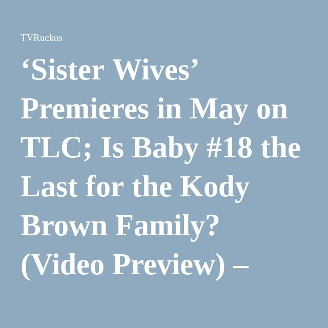 'Sister Wives' Premieres in May on TLC; Is Baby #18 the Last for the Kody Brown Family? (Video Preview) – TVRuckus