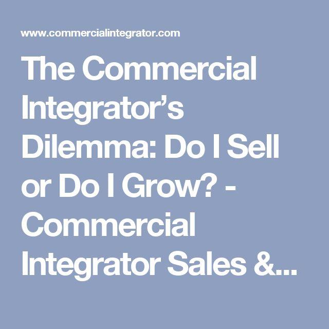 The Commercial Integrator's Dilemma: Do I Sell or Do I Grow? - Commercial Integrator Sales & Profitability Spotlight  Blogs
