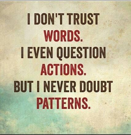 I don't trust words. I even question actions. But I never doubt patterns. #bg_core