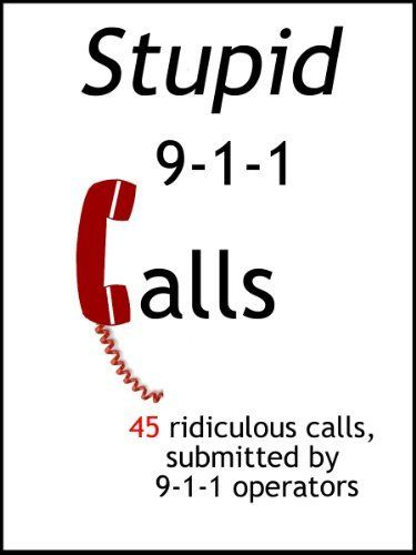 Product review for Stupid 911 Calls (Volume 1) -  A collection of 45 ridiculous 911 emergency calls, submitted by 911 Call Center Operators across the U.S. Dedicated to you, the Taxpayer who funded these calls.  Note: A quick 10-minute read of humorous quotes from real calls. Just enough for a grin of the day!  -  http://www.bestselleroutlet.net/product-review-for-stupid-911-calls-volume-1/