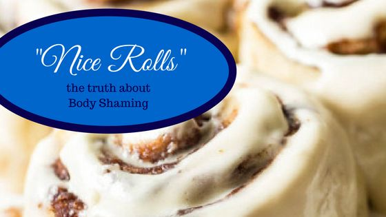 Yeah so I'm not talking about cinnamon rolls in my latest blog post but my own experience with body shaming.