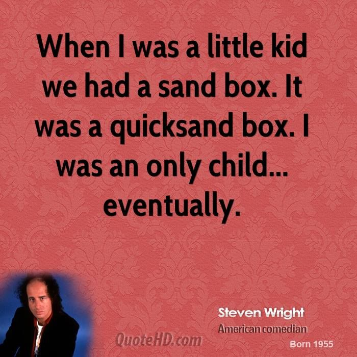 stephen+wright+quotes | steven-wright-steven-wright-when-i-was-a-little-kid-we-had-a-sand-box ...
