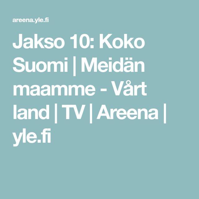 Jakso 10: Koko Suomi | Meidän maamme - Vårt land | TV | Areena | yle.fi