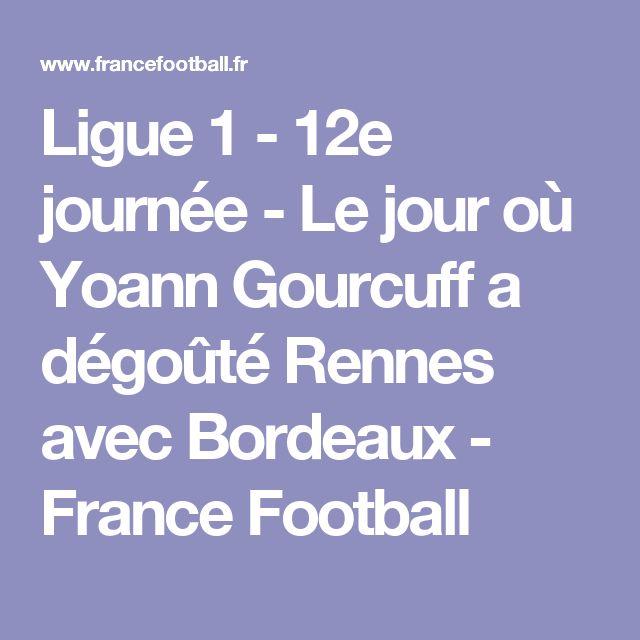 Ligue 1 - 12e journée - Le jour où Yoann Gourcuff a dégoûté Rennes avec Bordeaux - France Football