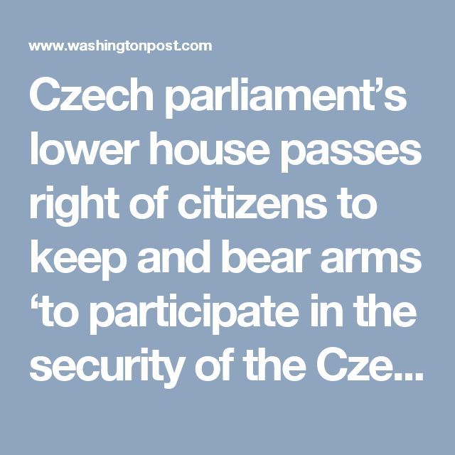 Czech parliament's lower house passes right of citizens to keep and bear arms 'to participate in the security of the Czech Republic' - The Washington Post