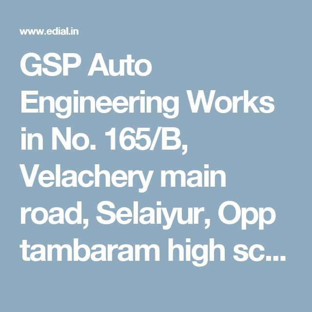 GSP Auto Engineering Works in No. 165/B, Velachery main road, Selaiyur, Opp tambaram high school, Chennai | Best Yellowpages, Best Automobile Glass Dealers, Best Car Glass Repair and Services, Best Car Battery Repair and Services, Best Car Spare Parts Dealers, Best Car Accessories, Best Car Polish Cleaning Service, India