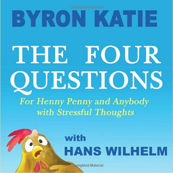 Byron Katie's, The Four Questions for Henry Penny and Anybody with Stressful Thoughts with Hans Wilhelm the newest book. Perfect for the whole family because of the colorful and bright pages with an easy to read format. Suffering over something in your life, read this book.
