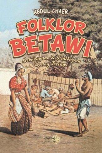Abdul Chaer: Folklor Betawi Kehidupan dan Kebudayaan Orang Betawi | Komunitas Bambu.
