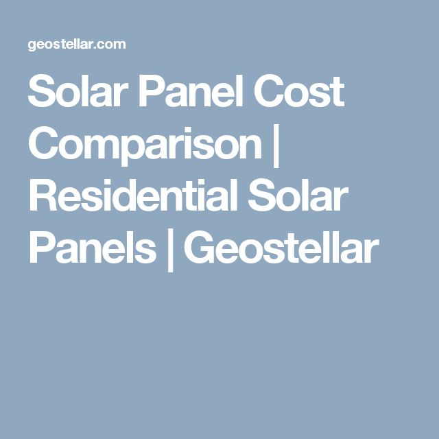 Solar Panel Cost Comparison | Residential Solar Panels | Geostellar