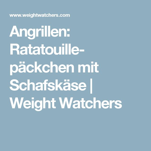 Angrillen: Ratatouille- päckchen mit Schafskäse | Weight Watchers