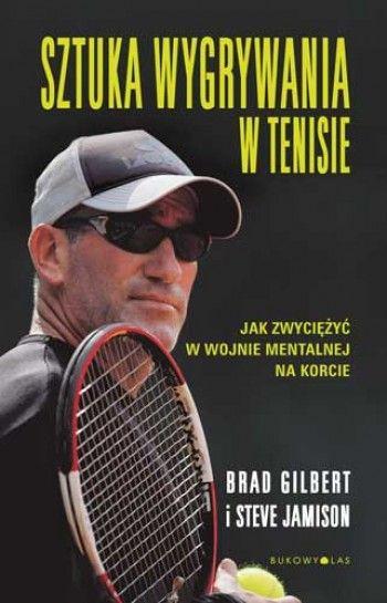 """""""Sztuka wygrywania w tenisie"""" Brad Gilbert, Steve Jamison, przeł. Michał Szczubiałka"""