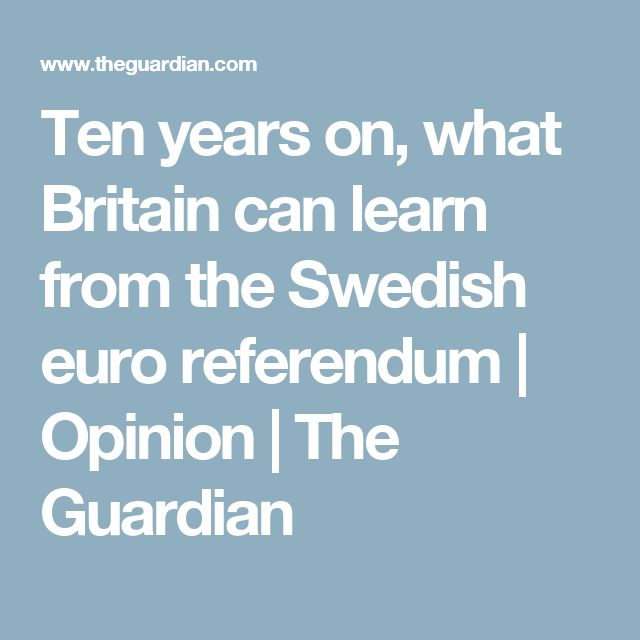 Ten years on, what Britain can learn from the Swedish euro referendum | Opinion | The Guardian
