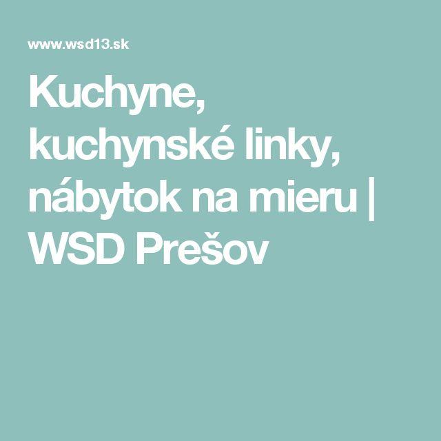 Kuchyne, kuchynské linky, nábytok na mieru | WSD Prešov