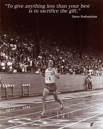 """""""To give anything less than your best is to sacrifice the gift"""" -Steve Prefontaine"""
