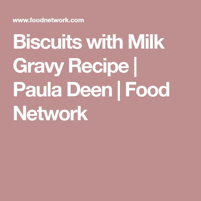 Biscuits with Milk Gravy Recipe   Paula Deen   Food Network