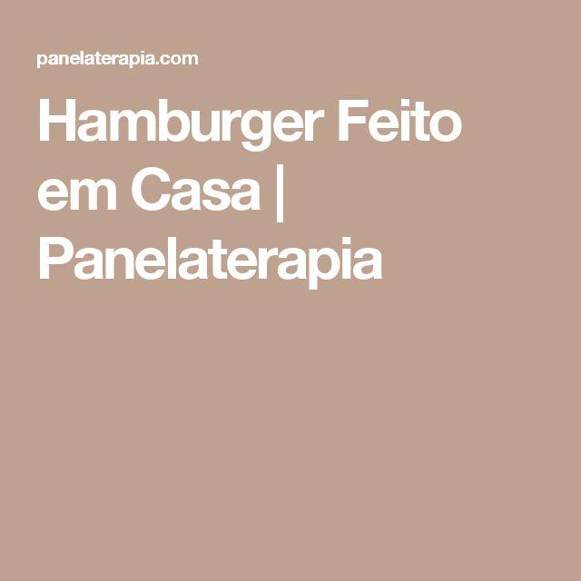 Hamburger Feito em Casa | Panelaterapia
