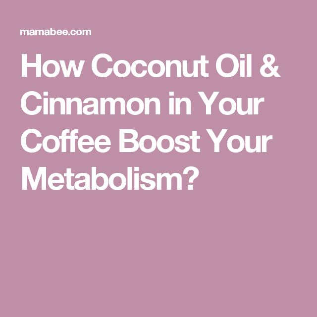 How Coconut Oil & Cinnamon in Your Coffee Boost Your Metabolism?
