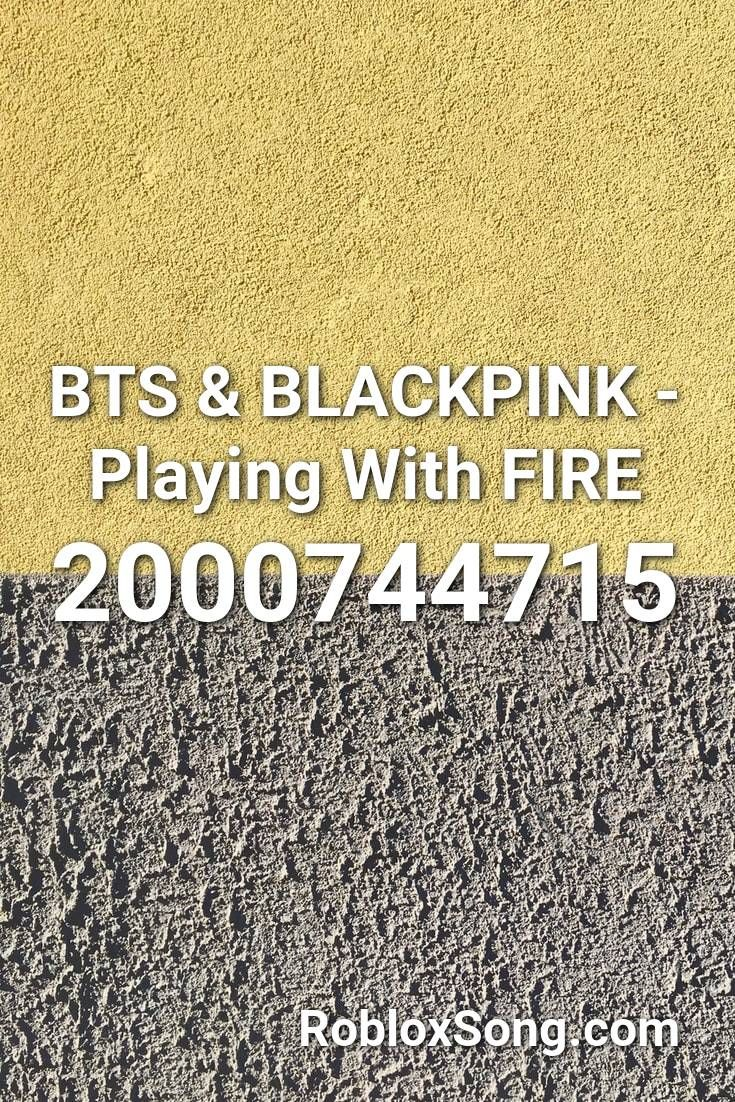 Bts Blackpink Playing With Fire Roblox Id Roblox Music Codes