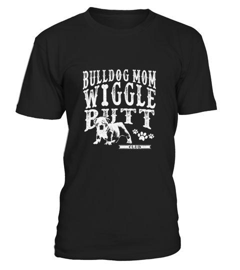 # Bulldog Mom Wiggle Butt Club (NEW) .  Bulldog Mom Wiggle Butt Club (NEW)