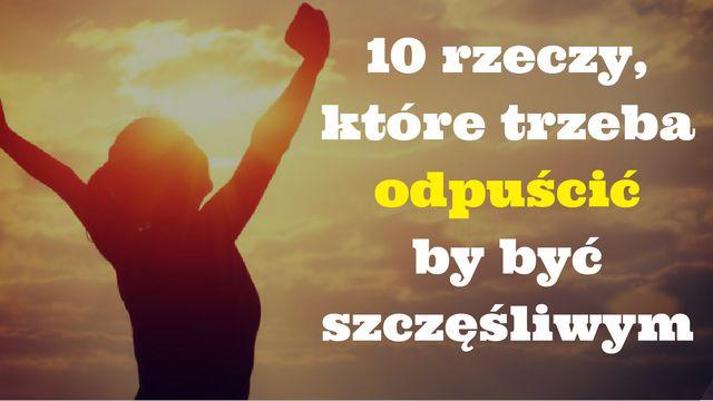 Szczęście jest stanem, do którego wszyscy dążymy a odpuszczenie sobie tych 10 rzeczy może okazać się w tych dążeniach bardzo pomocne...  http://buildingabrandonline.com/MichalKidzinski/chcesz-byc-szczesliwy-oto-10-rzeczy-ktore-trzeba-odpuscic/