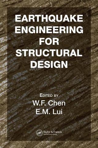 Earthquake Engineering for Structural Design; W.F. Chen E.M. Lui; Hardback