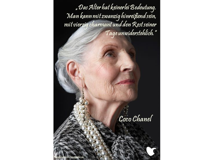 Das Alter hat keinerlei Bedeutung. Man kann mit zwanzig hinreißend sein, mir vierzig charmant und den Rest seiner Tage unwiderstehlich!  Coco Chanel  lovepoint.de