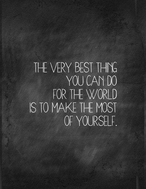 """The very best thing you can do for the whole world is to make the most of yourself."" - Wallace Wattles www.thesecret.tv"