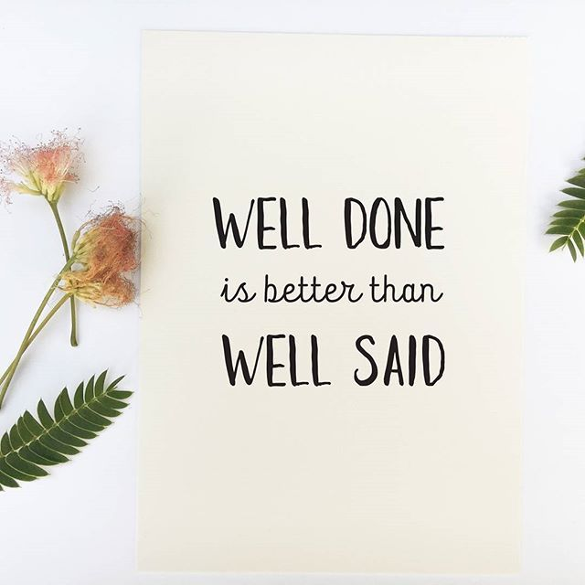 Well Done is better than well said  ____________________________Shop all Quote prints at CraftStreetDesign.com