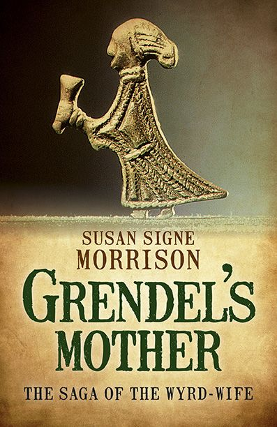 Susan Signe Morrison on Blog Tour for Grendels' Mother: The Saga of the Wyrd-Wife, March 26-April 8 #HistoricalFiction #Beowulf