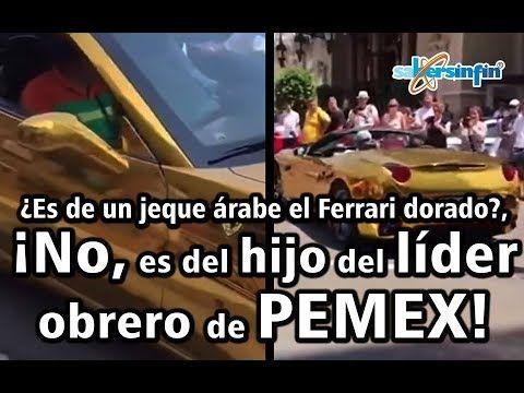 ¿Es de un jeque árabe el Ferrari dorado?, ¡No, es del hijo del líder obrero de PEMEX! (Vídeo)